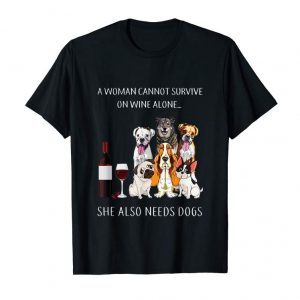 Buy A Woman Cannot Survive On Wine Alone She Also Needs Dogs Tee
