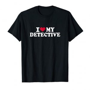 Order Now I Love My Detective T-Shirt