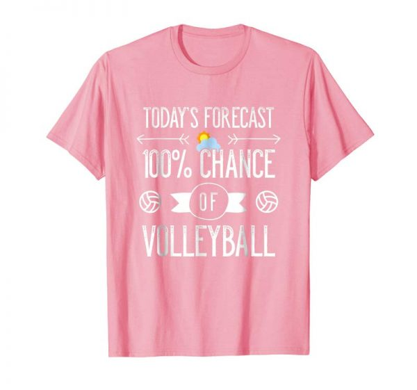 Cool Today's Forecast 100% Chance Of Volleyball Funny T-Shirt
