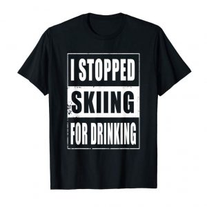 Trending Stopped Skiing For Drinking Great Lodging Party Shirt