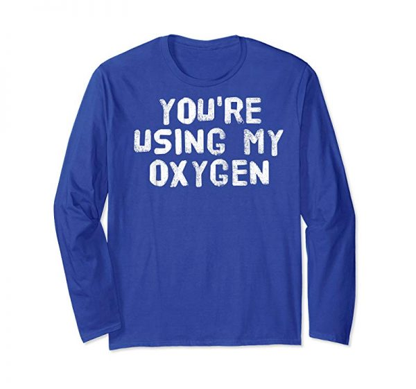 Order Now YOU'RE USING MY OXYGEN Shirt Funny Cynical Swimmer Gift Idea