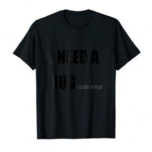 Get I Need A Huge Glass Of Beer T-shirt, Funny Beer Lovers Shirt