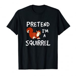 Buy Pretend I'm A Squirrel T-Shirt