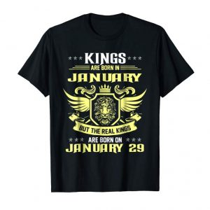 Order Now Kings Are Born On 29th Of January T-Shirt Kings Bday Gifts