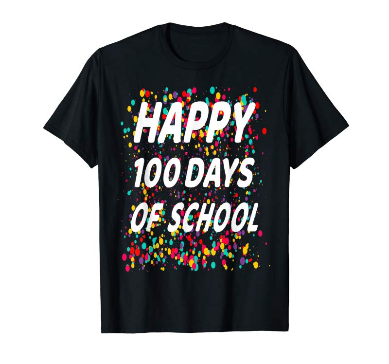 Get Happy 100th Day Of School Tshirt 100 Day Teacher Student