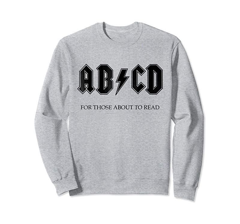 Order AB CD FOR THOSE ABOUT TO READ FUN ROCK AND ROLL LEARN SHIRT