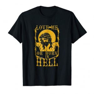 Trending Love Me Or Burn In Hell T-Shirt - Funny Religious Jesus Tee