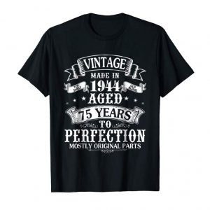 Cool Vintage Made In 1944 Aged 75 Years To Perfection Parts Shirt