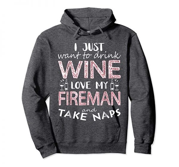 Trends I Just Want To Drink Wine Love My Fireman & Take Naps