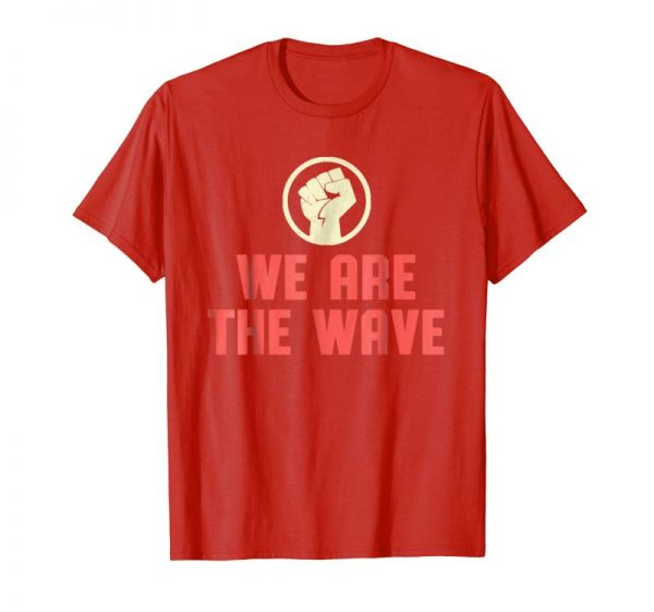 Order We Are The Wave Tshirt For Women's Wave Protest Marches