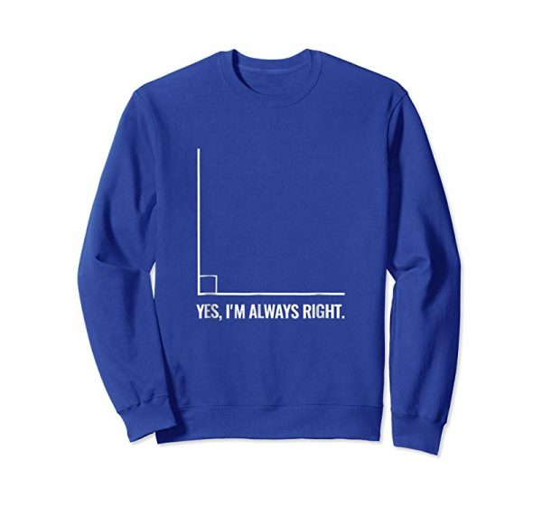 Cool Yes Im Always Right Angle Funny Math Teacher T Shirts
