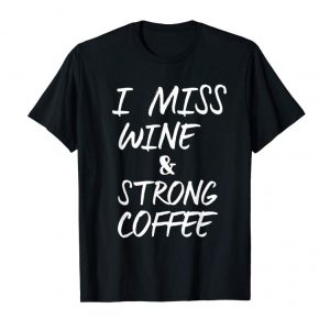 Buy Now Novelty Pregnancy Announcement I Miss Wine&Strong Coffee Tee