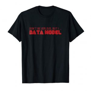 Buy Don't Be Jealous, But I ... Data Model Funny Nerd T-Shirt