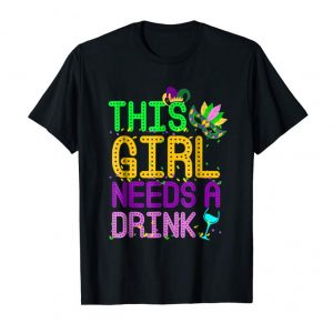 Order Womens This Girl Needs A Drink Tee Funny Mardi Gras Costume