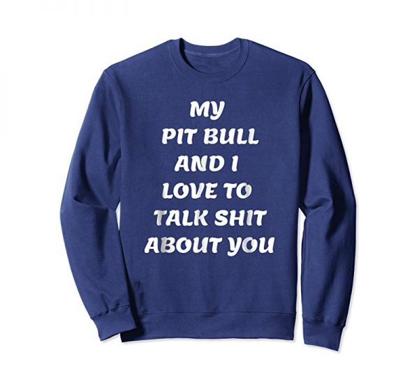 Order Funny Pit Bull Shirt Rude Dog Talk Shit About You T-Shirt