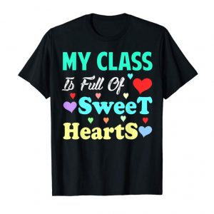 Trends My Class Is Full Of Sweet Hearts Valentiens Day T Shirt