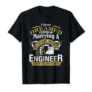 Get Now Never Dreamed I'd End Up Marrying A Super Engineer T-Shirt