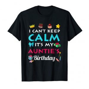 Order Now I Can't Keep Calm It's My Auntie's Birthday T-shirt