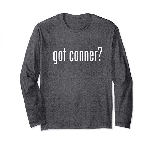 Get Got Conner First Name Funny Gift T-Shirt