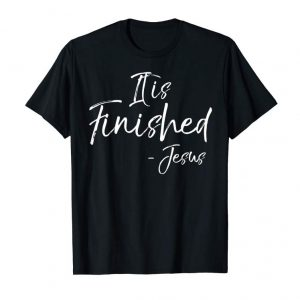 Trends It Is Finished Bible Verse Quote T-Shirt Jesus Crucifixion