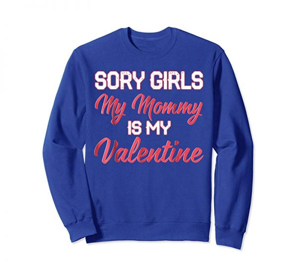 Order Sorry Girls Mommy Is My Valentine Shirt Gift For Son