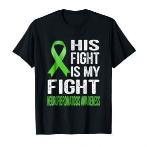 Buy His Fight Is My Fight NEUROFIBROMATOSIS Awareness T Shirt