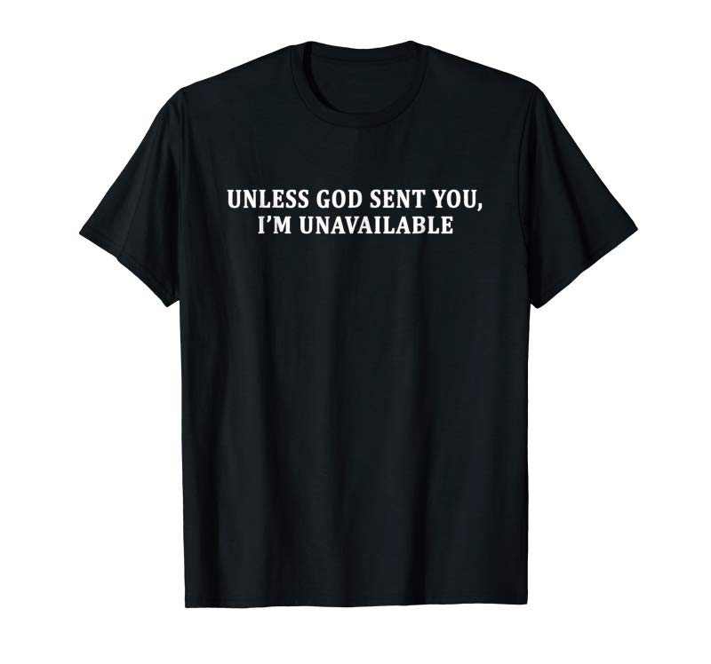Get Unless God Sent You I'm Unavailable Funny T-Shirt