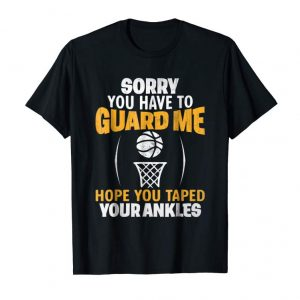 Cool Funny Basketball Sorry You Have To Guard Me T-Shirt