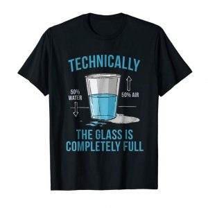 Buy Technically The Glass Is Completely Full Funny T-Shirt