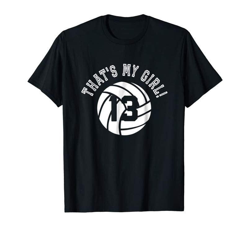 Buy Now That's My Girl #13 Volleyball Player Mom Or Dad Gift T-Shirt