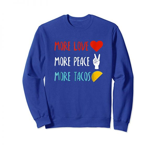 Get More Love More Peace More Tacos Cute An Funny Tee
