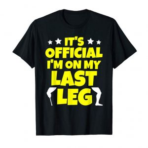 Get Now On My Last Leg - Funny Amputee TShirt