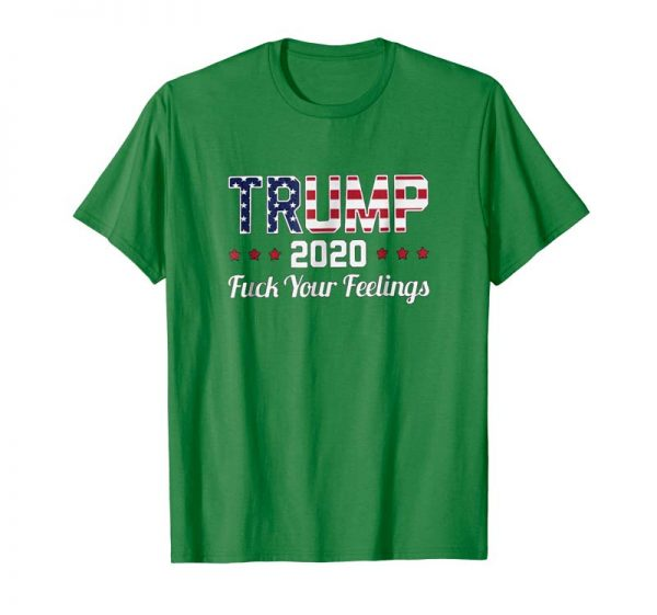 Buy Now Trump 2020 Fuck Your Feelings American Flag Shirt