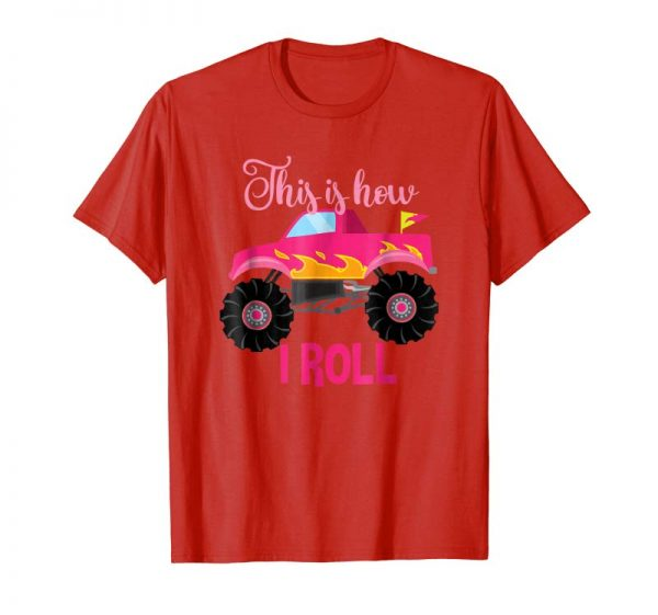 Get Now This Is How I Roll Big Pink Monster Truck Shirt For Girls
