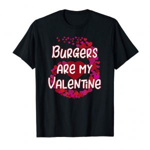 Get Burgers Are My Valentine T-Shirt