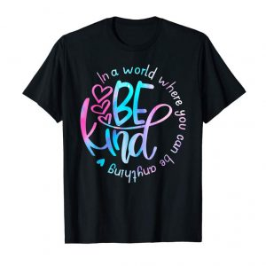Buy Now In World Where You Can Be Anything Be Kind T-shirt Kindness