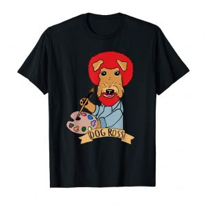 Get Now Dog Ross Painter Funny Airedale Terrier Gift T Shirt Mom Pun