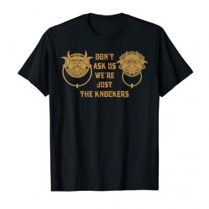Buy Now Don't Ask Us We're Just The Knockers T-Shirt