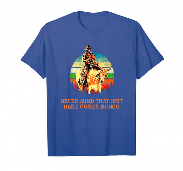 Buy Now Never Mind That Shit Here Comes Mongo Unisex T-Shirt