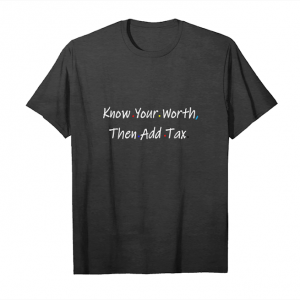 Get Now Know Your Worth Then Add Tax, Inspirational Unisex T-Shirt