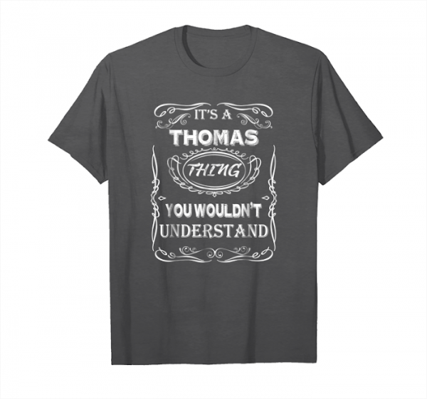 Buy It's A Thomas Thing You Wouldn't Understand Unisex T-Shirt
