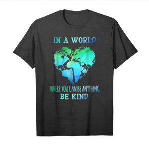 Get In A World Where You Can Be Anything Be Kind Tshirt Unisex T-Shirt