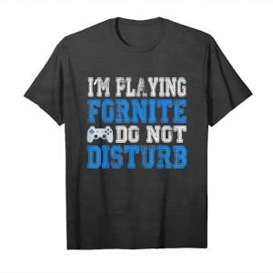 Buy Now I'm Playing Fornite Do Not Disturb, Gift Video Gamer Unisex T-Shirt