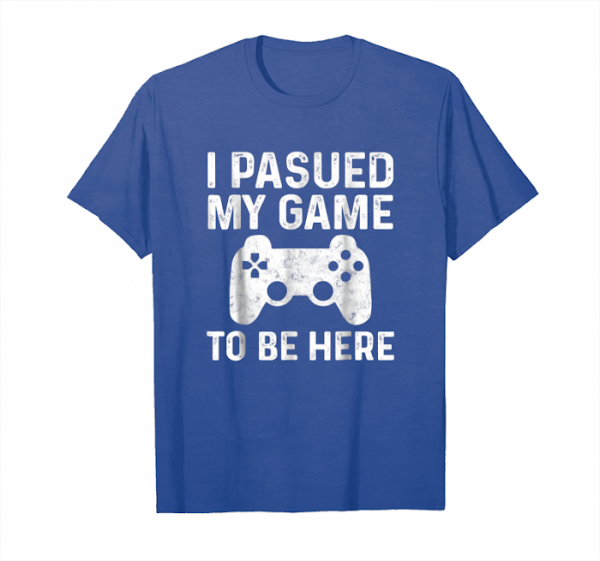 Trending I Paused My Game To Be Here Video Gamer Gift Unisex T-Shirt