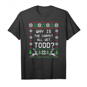 Get Now Why Is Ugly Xmas The Carpet T Shirt All Wet Funny Todd Unisex T-Shirt