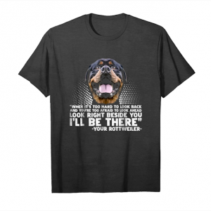 Get Now When It's Too Hard To Look Back Your Rottweiler T Shirt Gift Unisex T-Shirt