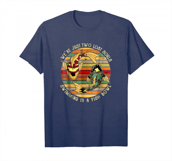 Buy Now We're Just Two Lost Souls Swimming In A Fish Bowl T Shirt Unisex T-Shirt