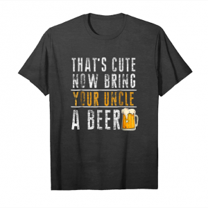 Trends Mens That's Cute Now Bring Your Uncle A Beer T Shirt Funny Unisex T-Shirt