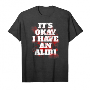 Buy It's Okay I Have An Alibi Bloody T Shirt Unisex T-Shirt
