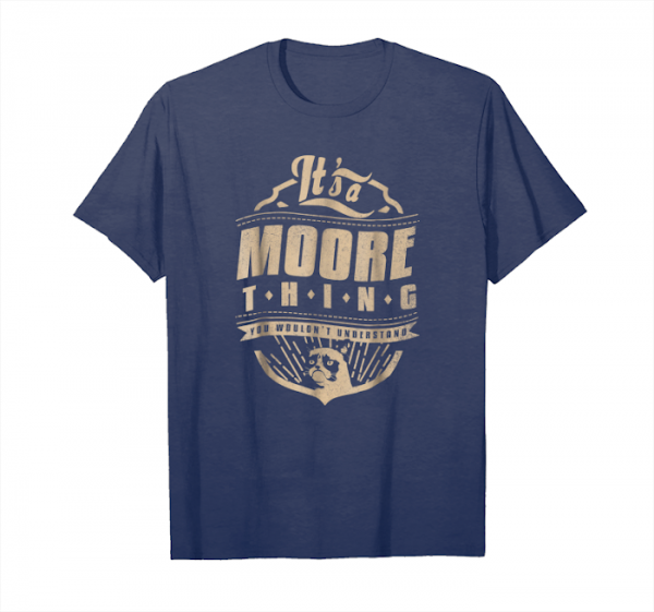 Order Now It's A Moore Thing You Wouldn't Understand T Shirt Unisex T-Shirt